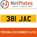 381 JAC PERSONALISED PRIVATE CHERISHED DVLA NUMBER PLATE