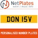 DON 15V PERSONALISED PRIVATE CHERISHED DVLA NUMBER PLATE