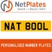 NAT 800L PERSONALISED PRIVATE CHERISHED DVLA NUMBER PLATE